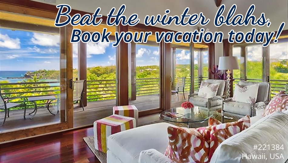 Beat the winter blahs, book your vacation today!