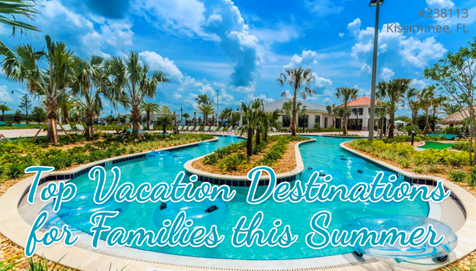 Top Vacation Destinations for Familes this Summer
