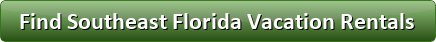 Search Southeast Florida vacation rentals